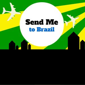 Send me to Brazil!